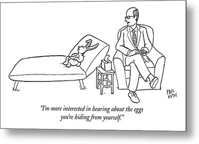 I'm More Interested In Hearing About The Eggs Metal Print by Paul Noth