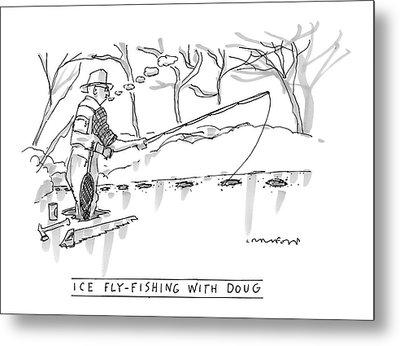 Ice Fly-fishing With Doug Metal Print