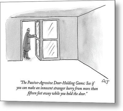 The Passive-agressive Door-holding Game: Metal Print