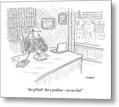Act Of God?  Not A Problem - We Sue God Metal Print by Robert Mankoff