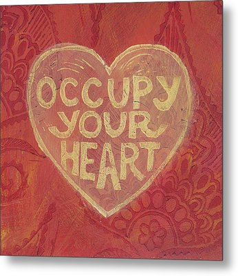 Occupy Your Heart Metal Print