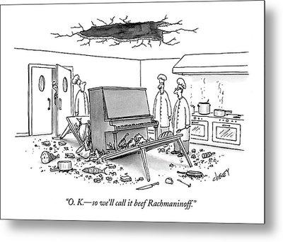 O. K. - So We'll Call It Beef Rachmaninoff Metal Print by Tom Cheney