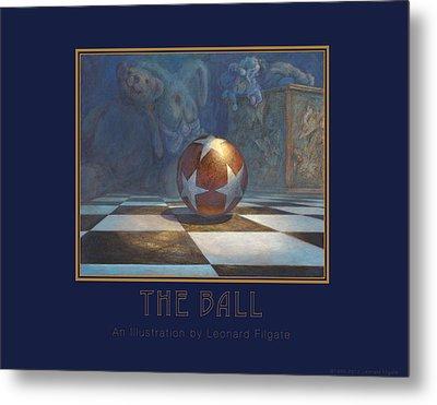 The Ball Metal Print