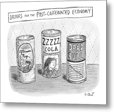 Drinks For The Post-caffeinated Economy Metal Print by Roz Chast