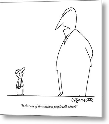 Is That One Of The Emotions People Talk About? Metal Print by Charles Barsotti