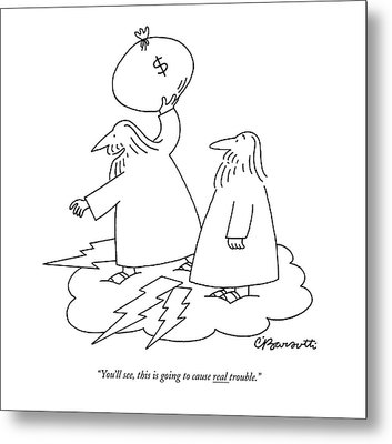 You'll See, This Is Going To Cause Real Trouble Metal Print by Charles Barsotti