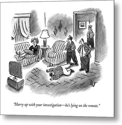 Hurry Up With Your Investigation - He's Lying Metal Print