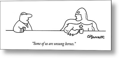 Some Of Us Are Unsung Heroes Metal Print by Charles Barsotti
