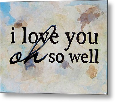 9x12 I Love You Oh So Well Metal Print by Michelle Eshleman