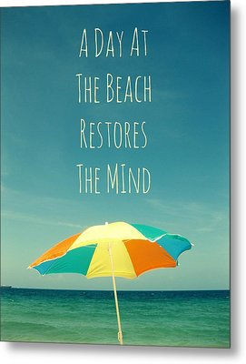 A Day At The Beach Restores The Mind  Metal Print by Maya Nagel