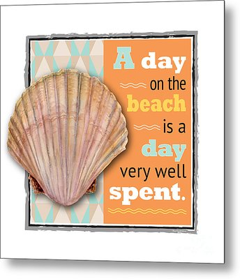 A Day On The Beach Is A Day Very Well Spent. Metal Print