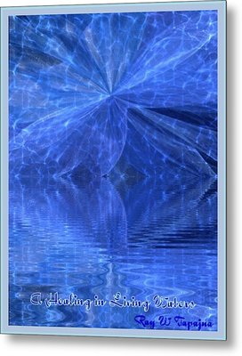 A Healing In Blue Living Waters Metal Print by Ray Tapajna