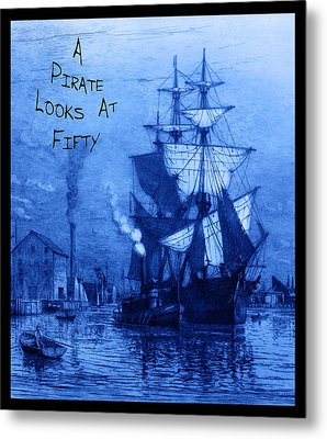 A Pirate Looks At Fifty Metal Print by John Stephens