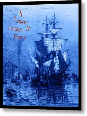 A Pirate Looks At Forty Metal Print