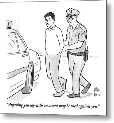 A Police Officer Talks To A Cuffed Man Metal Print by Paul Noth