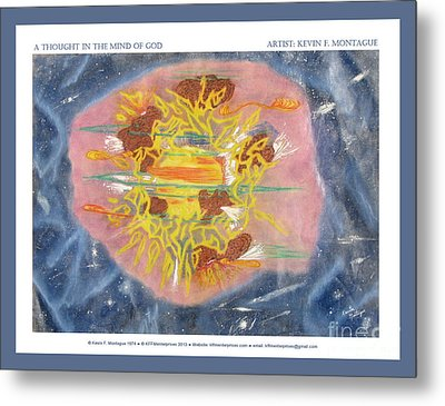 A Thought In The Mind Of God Metal Print by Kevin Montague