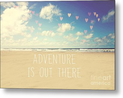 Adventure Is Out There Metal Print by Sylvia Cook