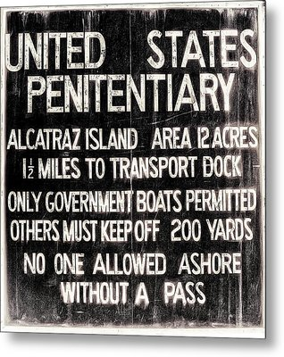 Alcatraz Island United States Penitentiary Sign 2 Metal Print by Jennifer Rondinelli Reilly - Fine Art Photography