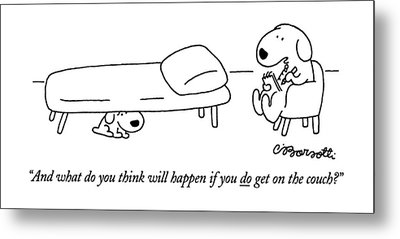 And What Do You Think Will Happen If You Do Get Metal Print by Charles Barsotti