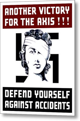 Another Victory For The Axis Defend Yourself Against Accidents Metal Print by War Is Hell Store