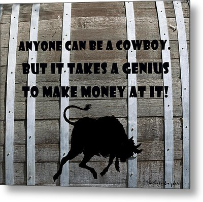Anyone Can Be A Cowboy Metal Print by Barbara Snyder