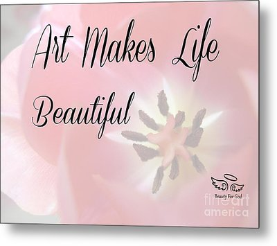 Art Makes Life Beautiful Metal Print