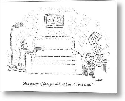 As A Matter Of Fact Metal Print by Robert Mankoff