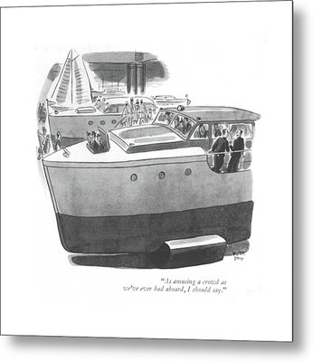 As Amusing A Crowd As We've Ever Had Aboard Metal Print by Robert J. Day