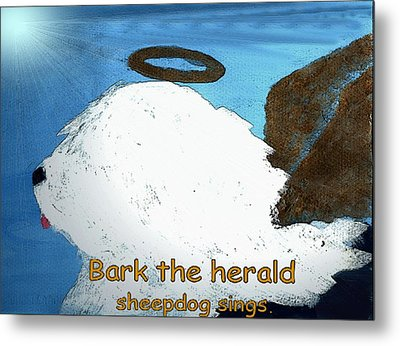 Bark The Herald Metal Print
