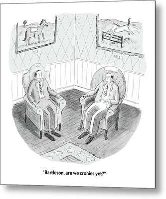 Bartleson, Are We Cronies Yet? Metal Print by Roz Chast