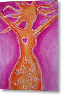 Be All I Was Born To Be Metal Print by Leslie Manley