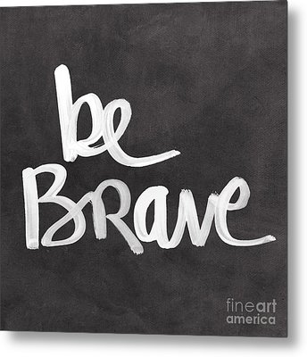 Be Brave Metal Print by Linda Woods
