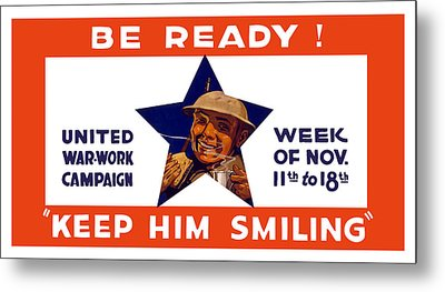 Be Ready - Keep Him Smiling Metal Print by War Is Hell Store