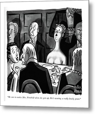 Be Sure To Notice Mrs. Newbold When She Gets Up Metal Print by Peter Arno