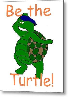 Be The Turtle Metal Print by Pharris Art
