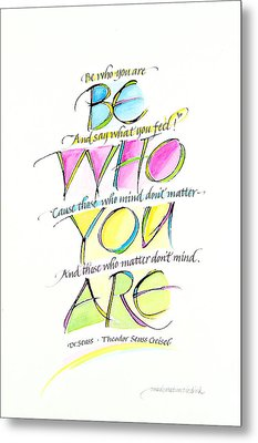 Be Who You Are Metal Print by Wendy Watson Diedrich