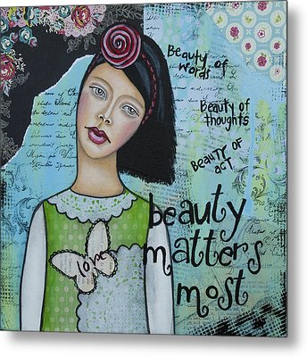 Beauty Matters Most - Inspirational Mixed Media Folk Art Metal Print