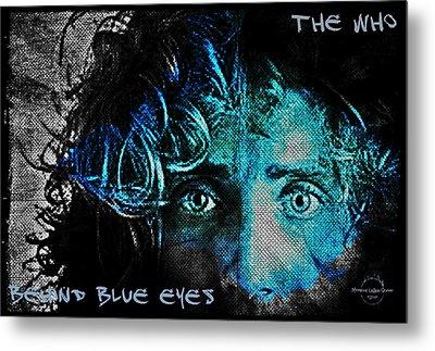 Behind Blue Eyes - The Who Metal Print by Absinthe Art By Michelle LeAnn Scott