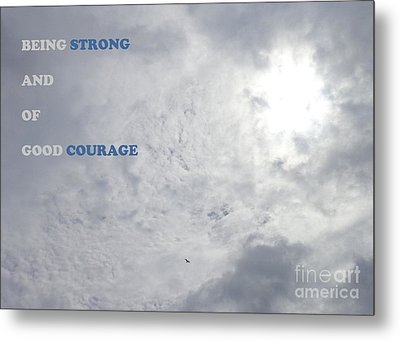 Being Strong With Courage Metal Print by Christina Verdgeline