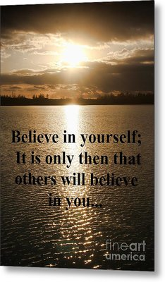 Metal Print featuring the photograph Believe In Yourself by Polly Peacock