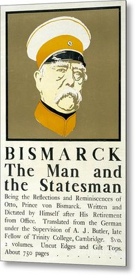 Bismarck The Man And The Statesman Poster Showing Portrait Bust Of Otto Von Bismarck German State Metal Print by Edward Penfield