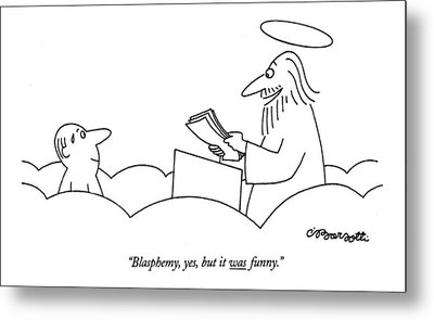 Blasphemy, Yes, But It Was Funny Metal Print