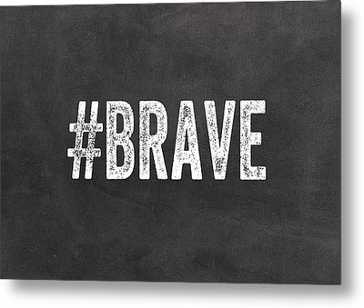 Brave Card- Greeting Card Metal Print by Linda Woods