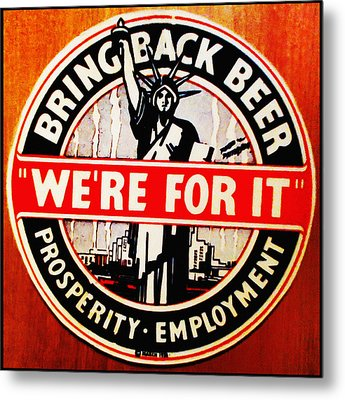 Bring Back Beer - We're For It Metal Print by Bill Cannon