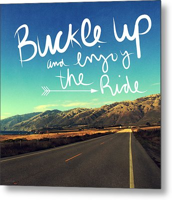 Buckle Up And Enjoy The Ride Metal Print