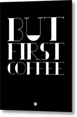 But First Coffee Poster 1 Metal Print by Naxart Studio
