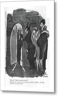 But Sir! This Is A Private House! O Metal Print by Peter Arno
