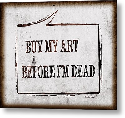 Metal Print featuring the photograph Buy My Art Before Im Dead 2 by Hiroko Sakai