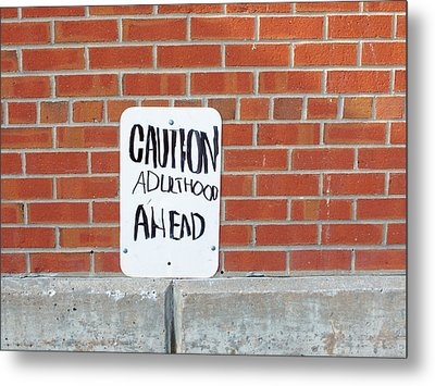 Metal Print featuring the photograph Caution Adulthood Ahead by Brooke T Ryan