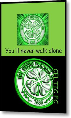Celtic Fc ... You'll Never Walk Alone Metal Print